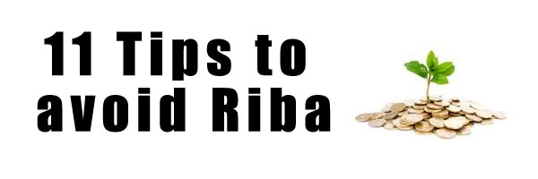 11 Tips to avoid RIBA – (Interest/Usury)