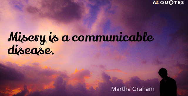 Quotation-Martha-Graham-Misery-is-a-communicable-disease-11-50-93