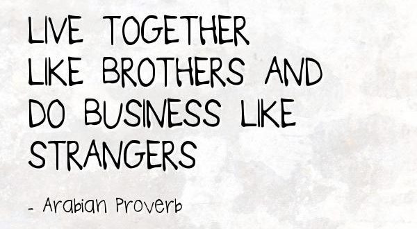 Live like brothers – Deal like strangers